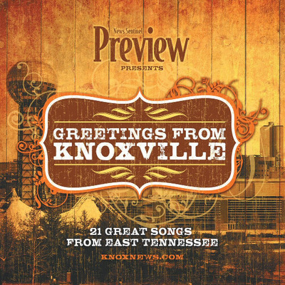 Preview presents: Greetings from Knoxville - Songs by local musicians